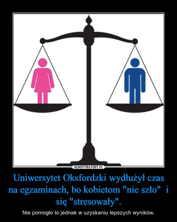 """Uniwersytet Oksfordzki wydłużył czas na egzaminach, bo kobietom """"nie szło""""  i się """"stresowały"""". – Nie pomogło to jednak w uzyskaniu lepszych wyników."""