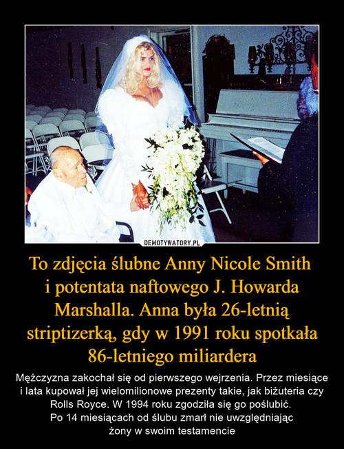 To zdjęcia ślubne Anny Nicole Smith  i potentata naftowego J. Howarda Marshalla. Anna była 26-letnią striptizerką, gdy w 1991 roku spotkała 86-letniego miliardera