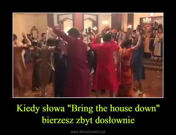"""Kiedy słowa """"Bring the house down"""" bierzesz zbyt dosłownie –"""