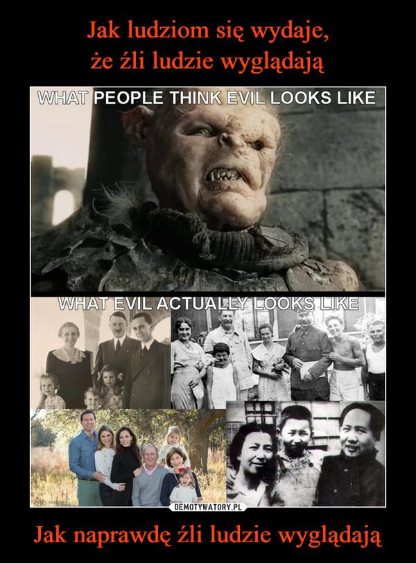 Jak naprawdę źli ludzie wyglądają –