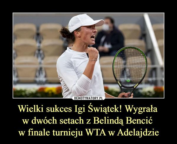 Wielki sukces Igi Świątek! Wygrała w dwóch setach z Belindą Bencić w finale turnieju WTA w Adelajdzie –