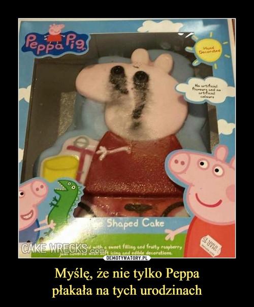 Myślę, że nie tylko Peppa płakała na tych urodzinach