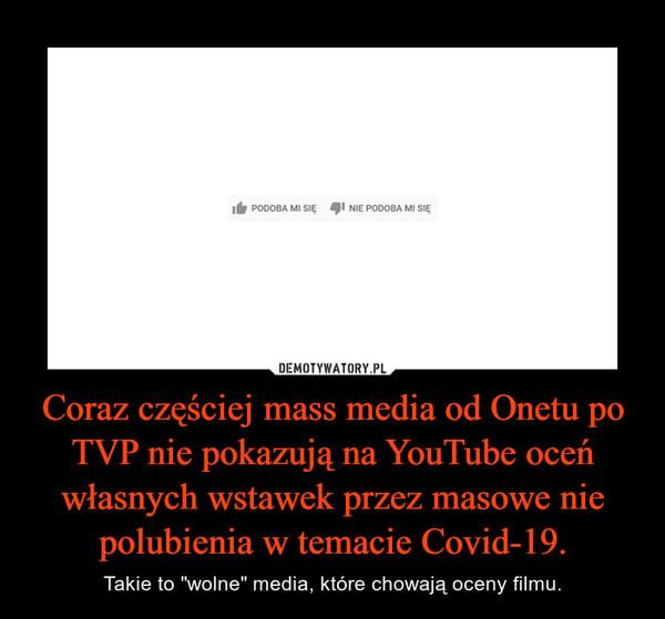 """Coraz częściej mass media od Onetu po TVP nie pokazują na YouTube oceń własnych wstawek przez masowe nie polubienia w temacie Covid-19. – Takie to """"wolne"""" media, które chowają oceny filmu."""