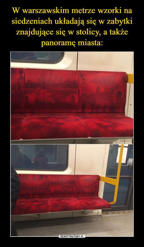 W warszawskim metrze wzorki na siedzeniach układają się w zabytki znajdujące się w stolicy, a także panoramę miasta: