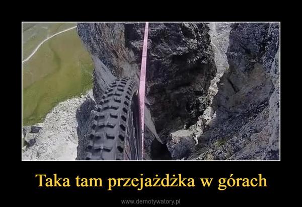 Taka tam przejażdżka w górach –