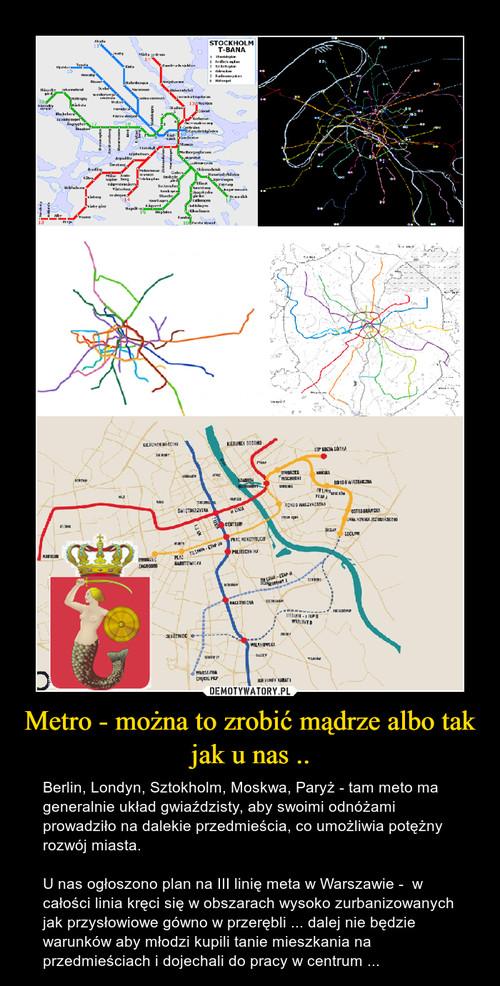 Metro - można to zrobić mądrze albo tak jak u nas ..