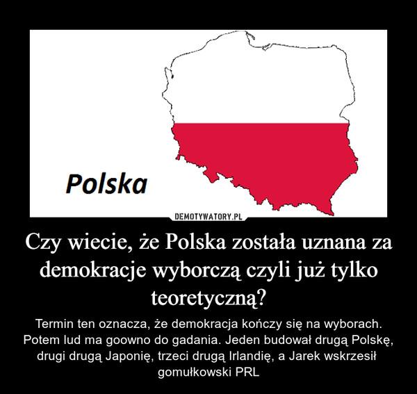 Czy wiecie, że Polska została uznana za demokracje wyborczą czyli już tylko teoretyczną?
