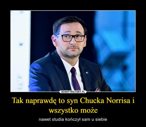 Tak naprawdę to syn Chucka Norrisa i wszystko może