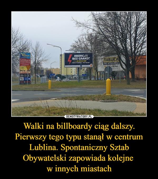 Walki na billboardy ciąg dalszy. Pierwszy tego typu stanął w centrum Lublina. Spontaniczny Sztab Obywatelski zapowiada kolejne w innych miastach –