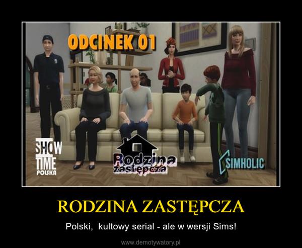 RODZINA ZASTĘPCZA – Polski,  kultowy serial - ale w wersji Sims!