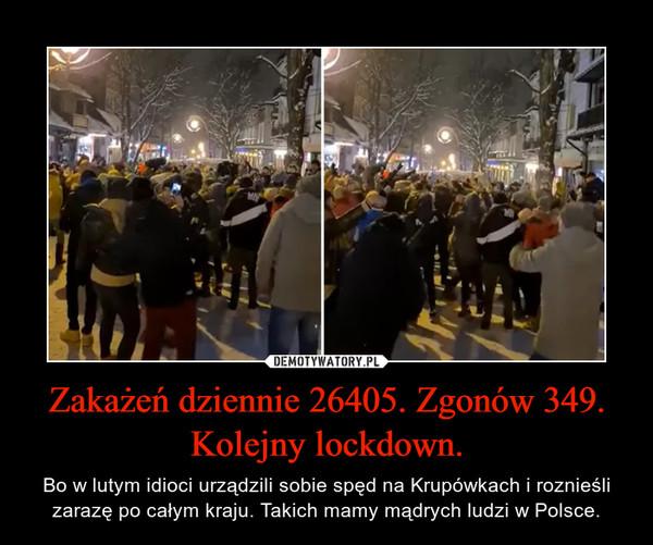 Zakażeń dziennie 26405. Zgonów 349. Kolejny lockdown. – Bo w lutym idioci urządzili sobie spęd na Krupówkach i roznieśli zarazę po całym kraju. Takich mamy mądrych ludzi w Polsce.