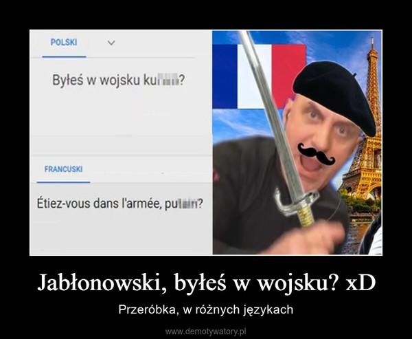 Jabłonowski, byłeś w wojsku? xD – Przeróbka, w różnych językach