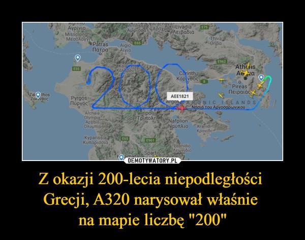 """Z okazji 200-lecia niepodległości Grecji, A320 narysował właśnie na mapie liczbę """"200"""" –"""