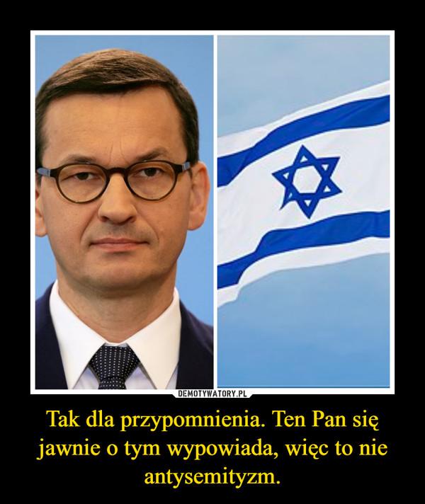 Tak dla przypomnienia. Ten Pan się jawnie o tym wypowiada, więc to nie antysemityzm. –