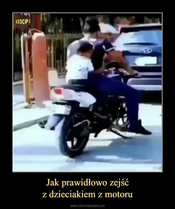 Jak prawidłowo zejśćz dzieciakiem z motoru –