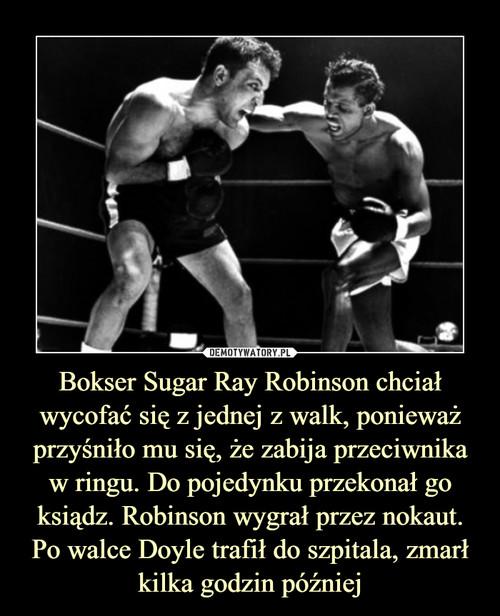 Bokser Sugar Ray Robinson chciał wycofać się z jednej z walk, ponieważ przyśniło mu się, że zabija przeciwnika w ringu. Do pojedynku przekonał go ksiądz. Robinson wygrał przez nokaut. Po walce Doyle trafił do szpitala, zmarł kilka godzin później