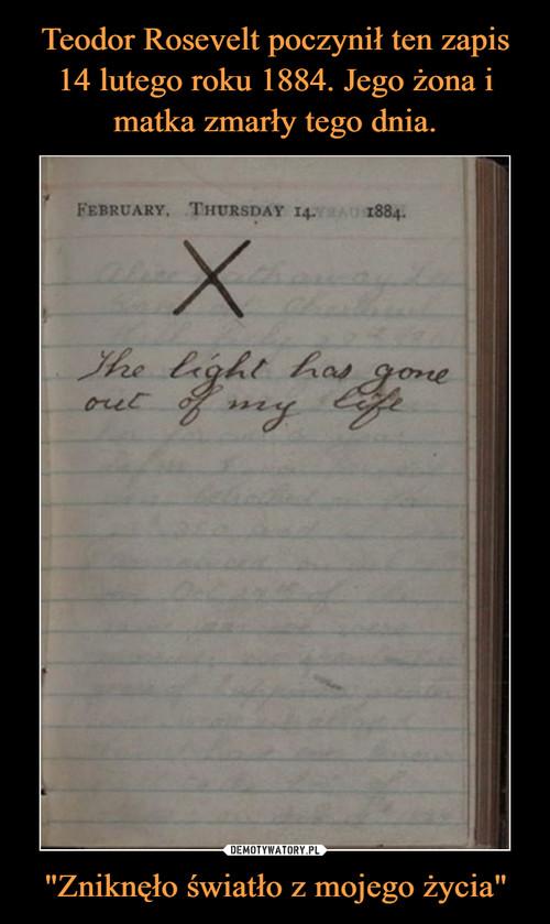 """Teodor Rosevelt poczynił ten zapis 14 lutego roku 1884. Jego żona i matka zmarły tego dnia. """"Zniknęło światło z mojego życia"""""""