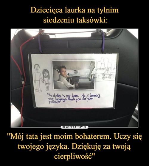 """Dziecięca laurka na tylnim  siedzeniu taksówki: """"Mój tata jest moim bohaterem. Uczy się twojego języka. Dziękuję za twoją cierpliwość"""""""