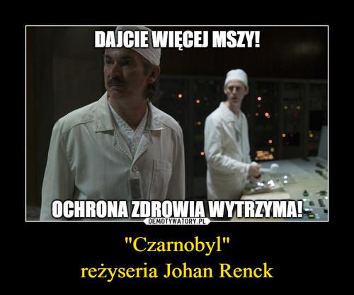 """Czarnobyl"" reżyseria Johan Renck"