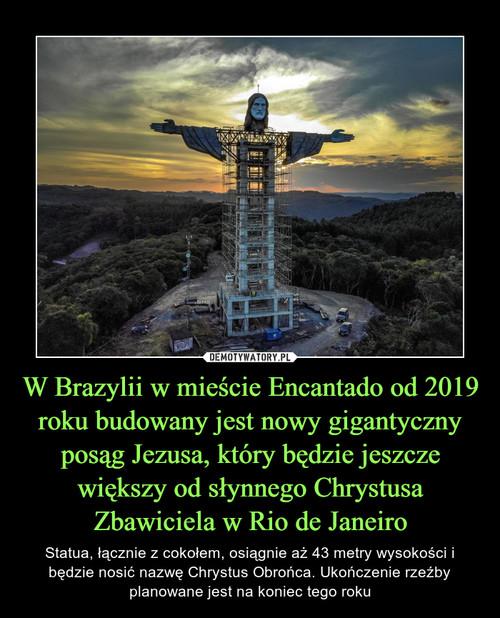 W Brazylii w mieście Encantado od 2019 roku budowany jest nowy gigantyczny posąg Jezusa, który będzie jeszcze większy od słynnego Chrystusa Zbawiciela w Rio de Janeiro