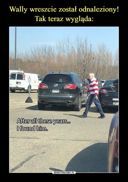 Wally wreszcie został odnaleziony! Tak teraz wygląda: