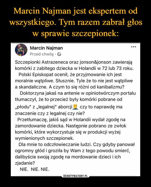 Marcin Najman jest ekspertem od wszystkiego. Tym razem zabrał głos w sprawie szczepionek: