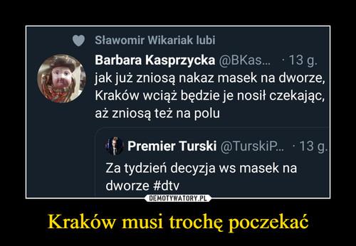 Kraków musi trochę poczekać