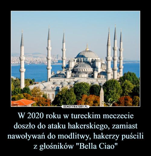 """W 2020 roku w tureckim meczecie doszło do ataku hakerskiego, zamiast nawoływań do modlitwy, hakerzy puścili z głośników """"Bella Ciao"""""""