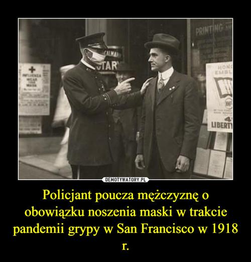 Policjant poucza mężczyznę o obowiązku noszenia maski w trakcie pandemii grypy w San Francisco w 1918 r.