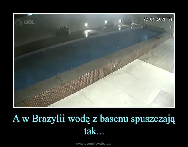 A w Brazylii wodę z basenu spuszczają tak... –