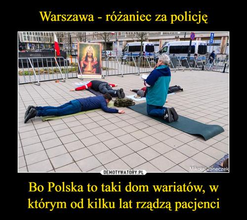 Warszawa - różaniec za policję Bo Polska to taki dom wariatów, w którym od kilku lat rządzą pacjenci