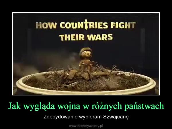 Jak wygląda wojna w różnych państwach – Zdecydowanie wybieram Szwajcarię