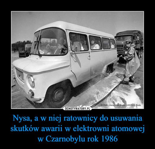 Nysa, a w niej ratownicy do usuwania skutków awarii w elektrowni atomowej w Czarnobylu rok 1986