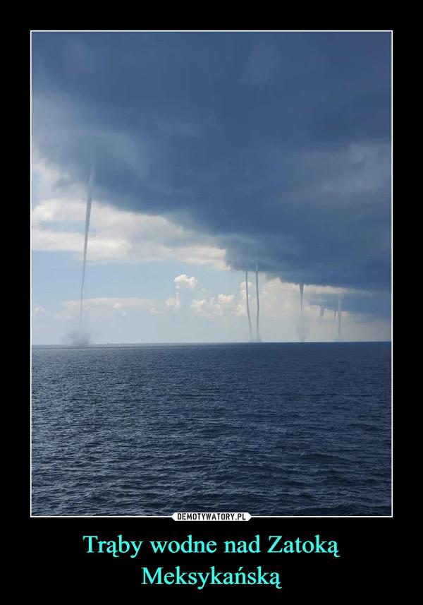 Trąby wodne nad Zatoką Meksykańską –