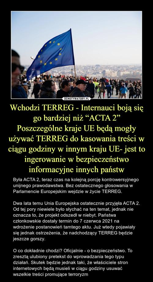 """Wchodzi TERREG - Internauci boją się go bardziej niż """"ACTA 2"""" Poszczególne kraje UE będą mogły używać TERREG do kasowania treści w ciągu godziny w innym kraju UE- jest to ingerowanie w bezpieczeństwo informacyjne innych państw"""