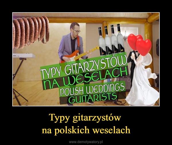 Typy gitarzystów na polskich weselach –