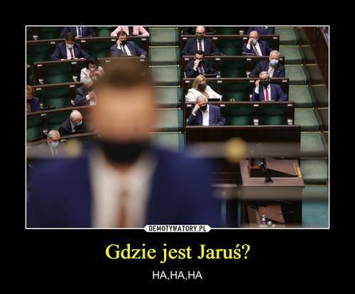Gdzie jest Jaruś?