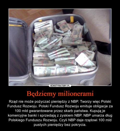 Będziemy milionerami