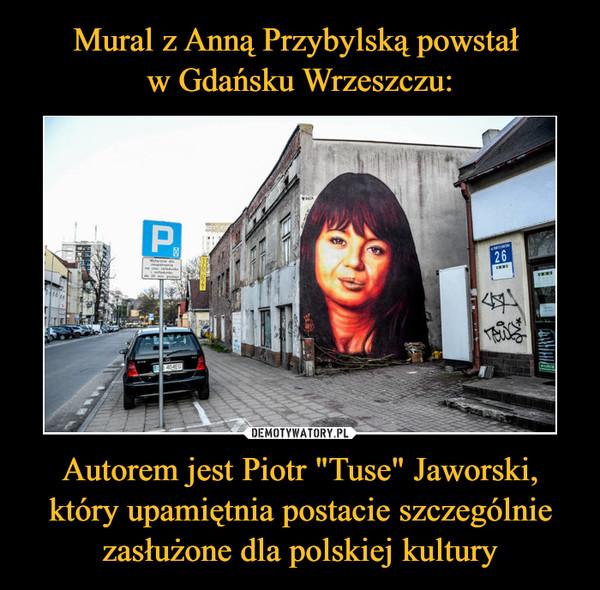 """Autorem jest Piotr """"Tuse"""" Jaworski, który upamiętnia postacie szczególnie zasłużone dla polskiej kultury –"""