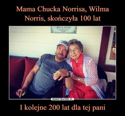Mama Chucka Norrisa, Wilma Norris, skończyła 100 lat I kolejne 200 lat dla tej pani
