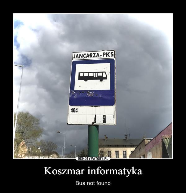 Koszmar informatyka – Bus not found