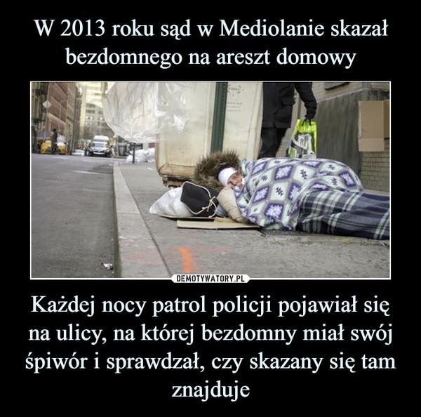 Każdej nocy patrol policji pojawiał się na ulicy, na której bezdomny miał swój śpiwór i sprawdzał, czy skazany się tam znajduje –