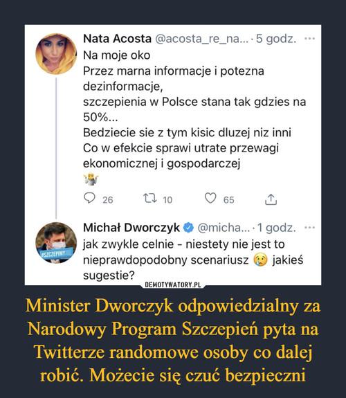 Minister Dworczyk odpowiedzialny za Narodowy Program Szczepień pyta na Twitterze randomowe osoby co dalej robić. Możecie się czuć bezpieczni