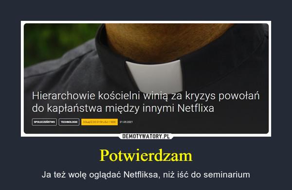 Potwierdzam – Ja też wolę oglądać Netfliksa, niż iść do seminarium Hierarchowie kościelni winią za kryzys powołań do kapłaństwa między innymi Netflixa