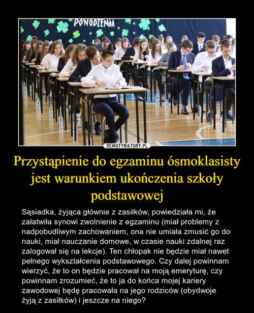 Przystąpienie do egzaminu ósmoklasisty jest warunkiem ukończenia szkoły podstawowej