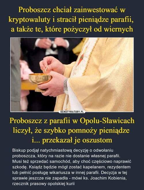 Proboszcz chciał zainwestować w kryptowaluty i stracił pieniądze parafii,  a także te, które pożyczył od wiernych Proboszcz z parafii w Opolu-Sławicach liczył, że szybko pomnoży pieniądze  i... przekazał je oszustom