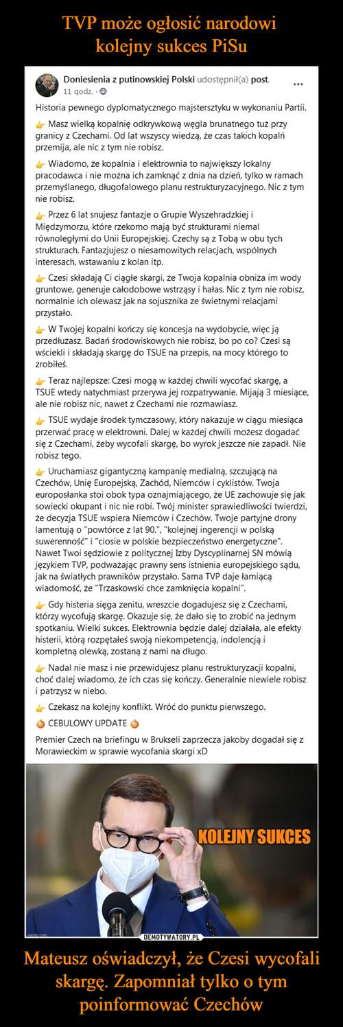 TVP może ogłosić narodowi  kolejny sukces PiSu Mateusz oświadczył, że Czesi wycofali skargę. Zapomniał tylko o tym poinformować Czechów