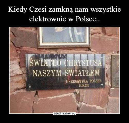 Kiedy Czesi zamkną nam wszystkie elektrownie w Polsce..