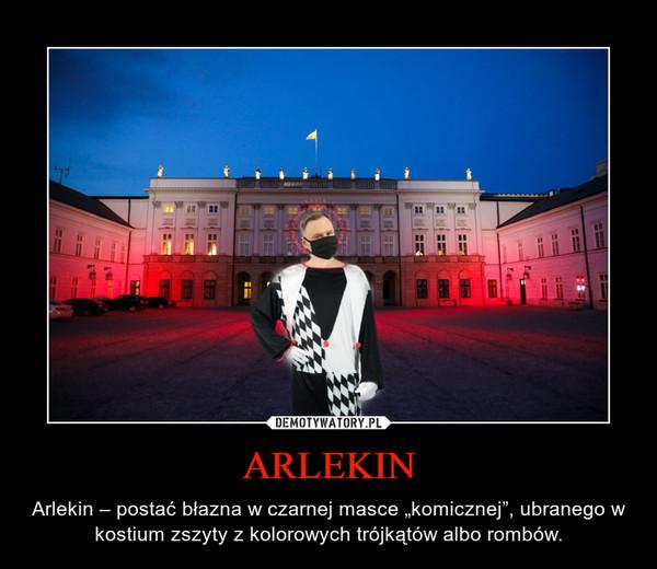 """ARLEKIN – Arlekin – postać błazna w czarnej masce """"komicznej"""", ubranego w kostium zszyty z kolorowych trójkątów albo rombów."""