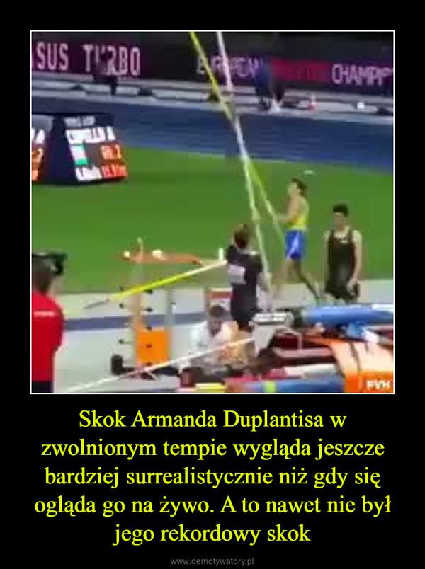 Skok Armanda Duplantisa w zwolnionym tempie wygląda jeszcze bardziej surrealistycznie niż gdy się ogląda go na żywo. A to nawet nie był jego rekordowy skok –
